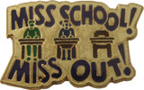 Miss School Miss Out Lapel Pin