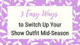 3 Easy Ways to Switch Up Your Show Outfit Mid-Season