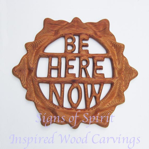 """Be Here Now"" wood carving by Signs of Spirit."