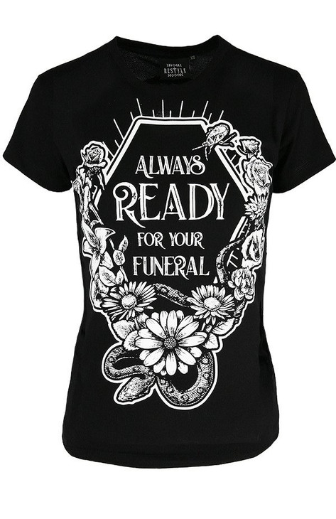 Restyle Always Ready For Your Funeral T-shirt  RST-T-ALWAYS