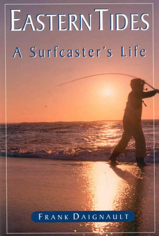 Eastern Tides: A Surfcaster's Life by Frank Daignault - 781580801231
