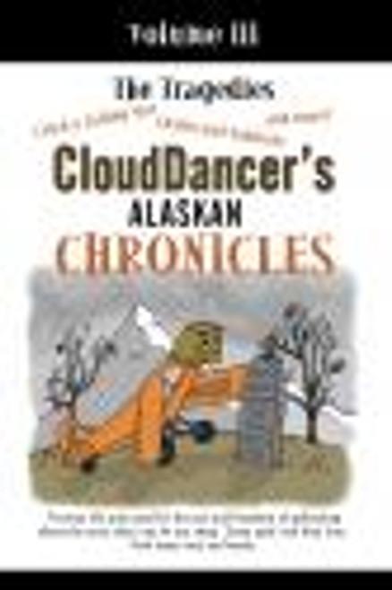 Cloud Dancer's Alaskan Chronicles Volume III - The Tragedies