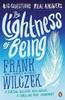 Wilczek, Frank / The Lightness of Being