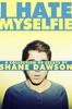Dawson, Shane / I Hate Myselfie (Large Paperback)