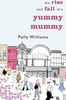 Williams, Polly / The Rise And Fall Of A Yummy Mummy (Hardback)