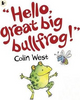 "West, Colin / ""Hello, Great Big Bullfrog!"" (Children's Picture Book)"