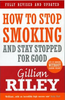 Riley, Gillian / How To Stop Smoking And Stay Stopped For Good