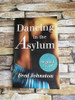 Fred Johnson / Dancing in the Asylum (Signed by the Author)