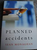Monaghan, Sean / Planned accidents