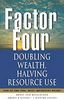 Weizsacker, Von / Factor Four: Doubling Wealth, Halving Resource Use - A Report to the Club of Rome (Hardback)