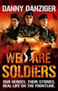 Danziger, Danny / We Are Soldiers : Our heroes. Their stories. Real life on the frontline.