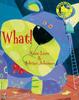 Lum, Kate / What! (Children's Picture Book)