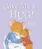 Harker, Jillian / Give Me a Hug! (Children's Picture Book)