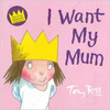 Tony, Ross / I Want My Mum (Children's Picture Book)