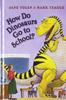Yolen, Jane / How Do Dinosaurs Go to School?