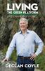 Declan, Coyle / Living the Green Platform : Life-Changing Stories (Large Paperback)