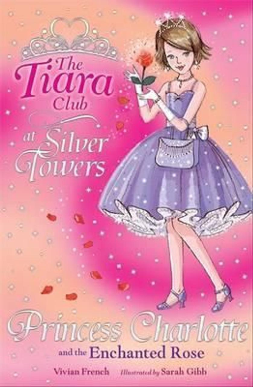 French, Vivian / The Tiara Club: Princess Charlotte and the Enchanted Rose