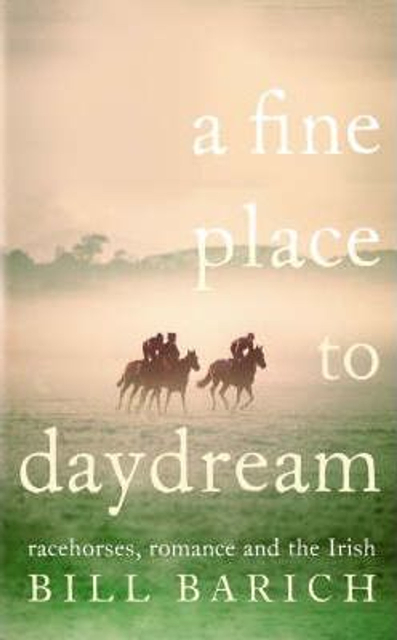 Barich, Bill / A Fine Place to Daydream: Racehorses, Romance and the Irish (Hardback)
