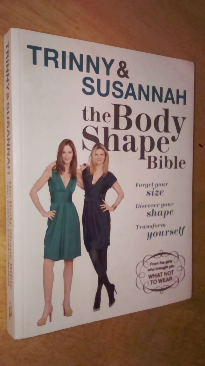 Woodall, Trinny & Constantine, Susannah The Body Shape Bible PB 1ed SIGNED