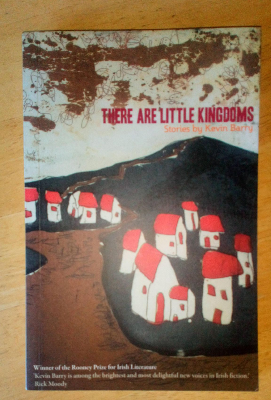 Barry, Kevin - SIGNED - There Are Little Kingdoms PB Short Story Debut collection