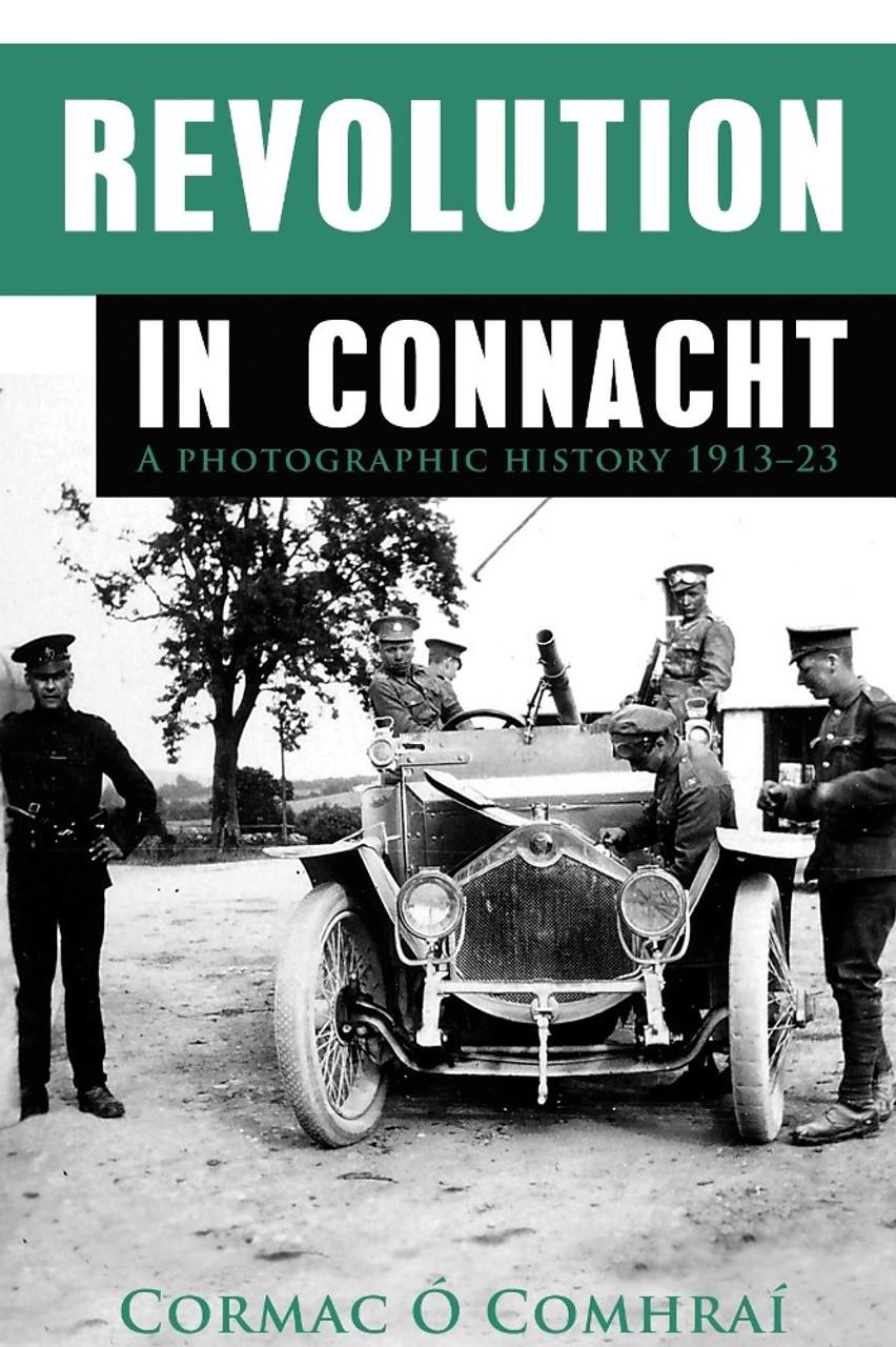 Ó Comhraí , Cormac - Revolution in Connacht - A photographic History 1913-1923 Illustrated PB
