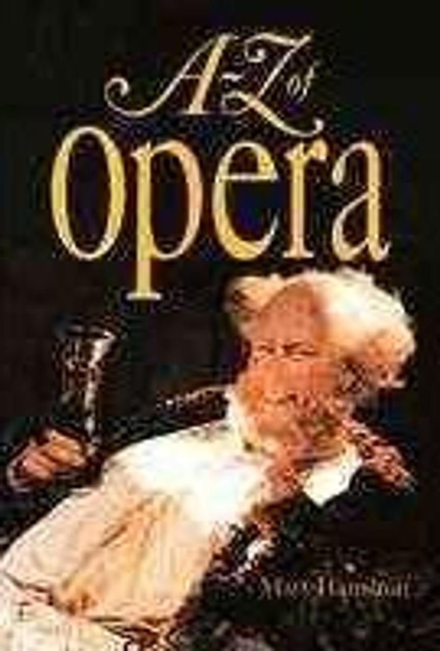 Hamilton, Mary / A to Z of Opera (Large Hardback)