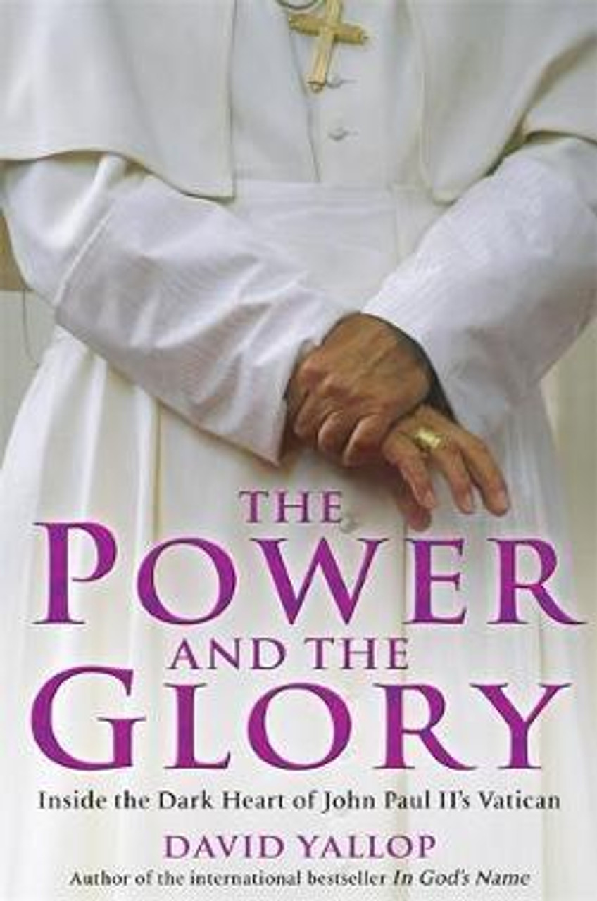 Yallop, David / The Power and the Glory : Inside the Dark Heart of John Paul II's Vatican (Large Hardback)