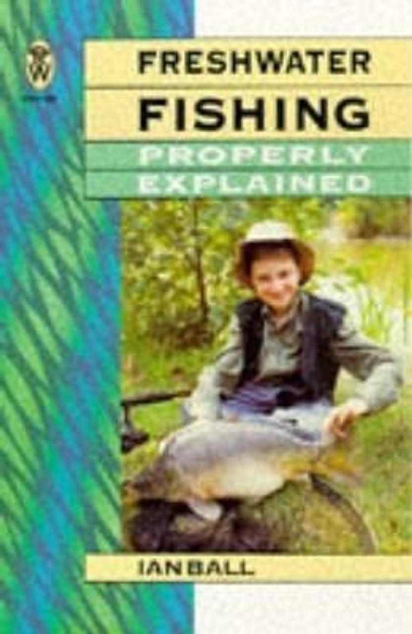 Ball, Ian / Freshwater fishing Properly Explained