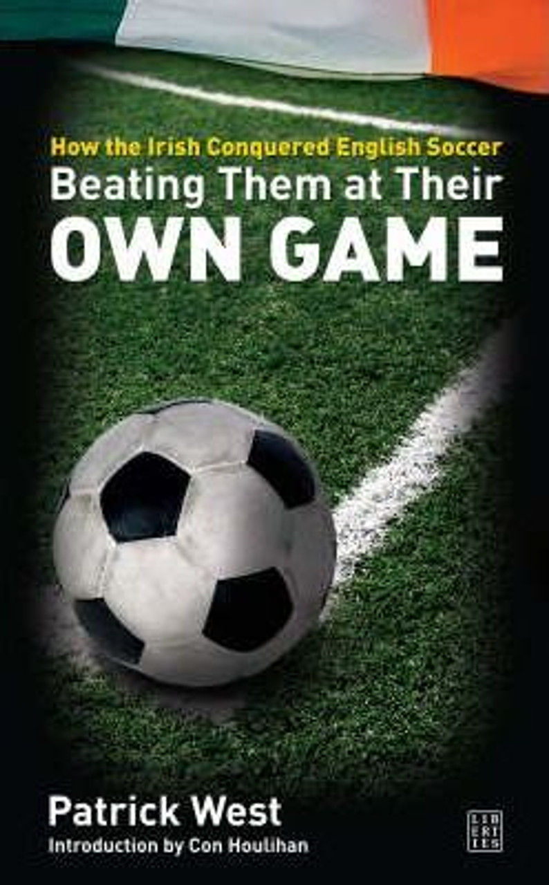 West, Patrick / Beating Them at Their Own Game : How the Irish Conquered English Soccer (Medium Paperback)