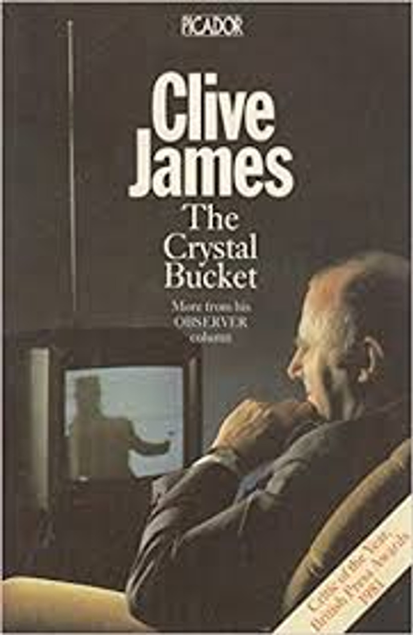 """James, Clive / The Crystal Bucket : Television Criticism from the """"Observer"""", 1976-79"""