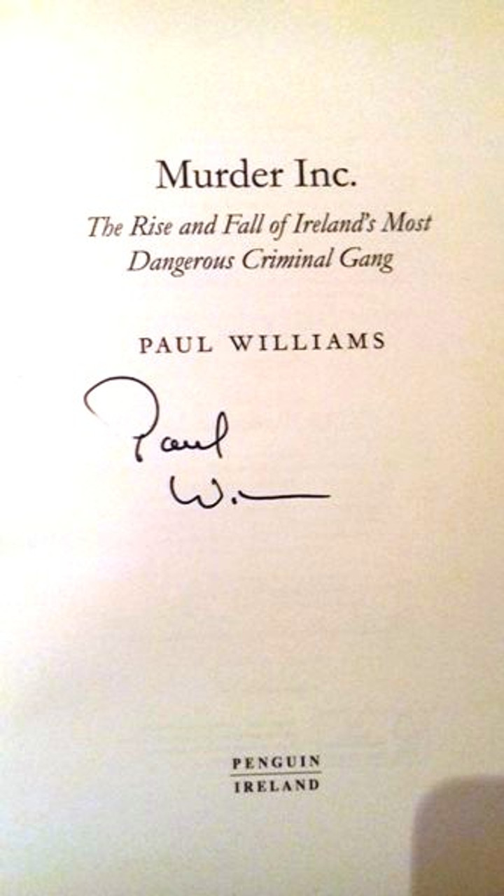 Paul Williams / Murder Inc. : The Rise and Fall of Ireland's Most Dangerous Criminal Gang (Large Paperback) (Signed by the Author)
