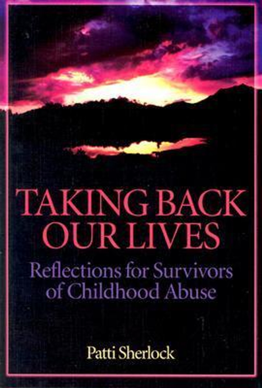 Sherlock, Patti / Taking Back Our Lives : Reflections for Survivors of Childhood Abuse