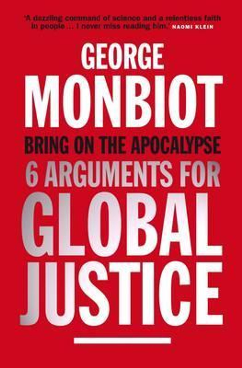 Monbiot, George / Bring on the Apocalypse : Six Arguments for Global Justice