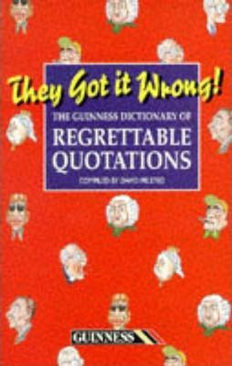 Milsted, David / They Got it Wrong : Guinness Dictionary of Regrettable Quotations