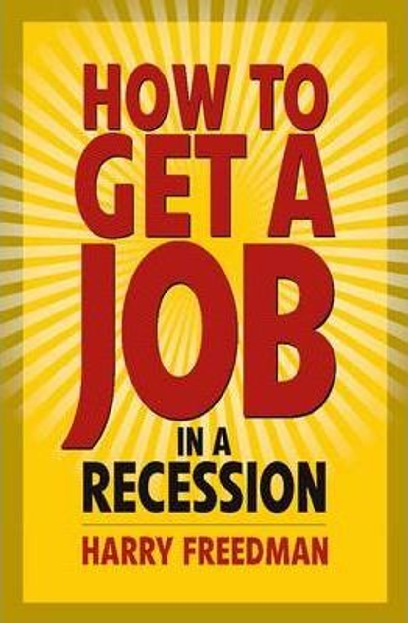 Freedman, Harry / How to Get a Job in a Recession