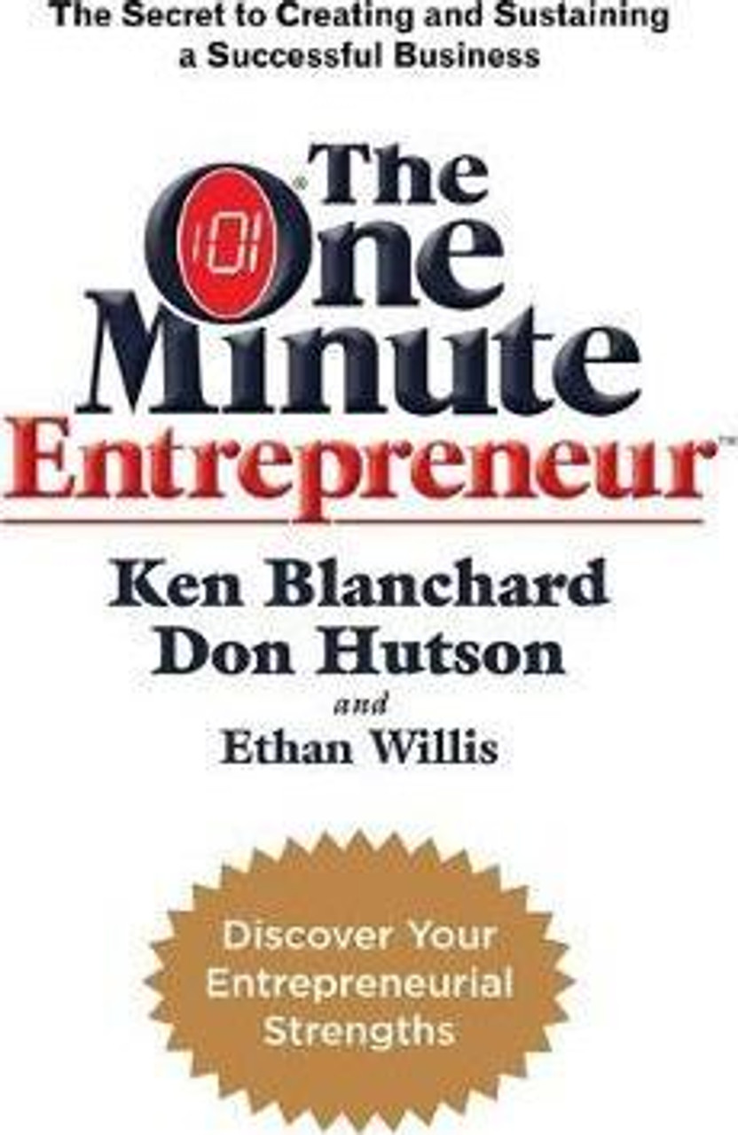 Blanchard, Ken / The One Minute Entrepreneur : The Secret to Creating and Sustaining a Successful Business