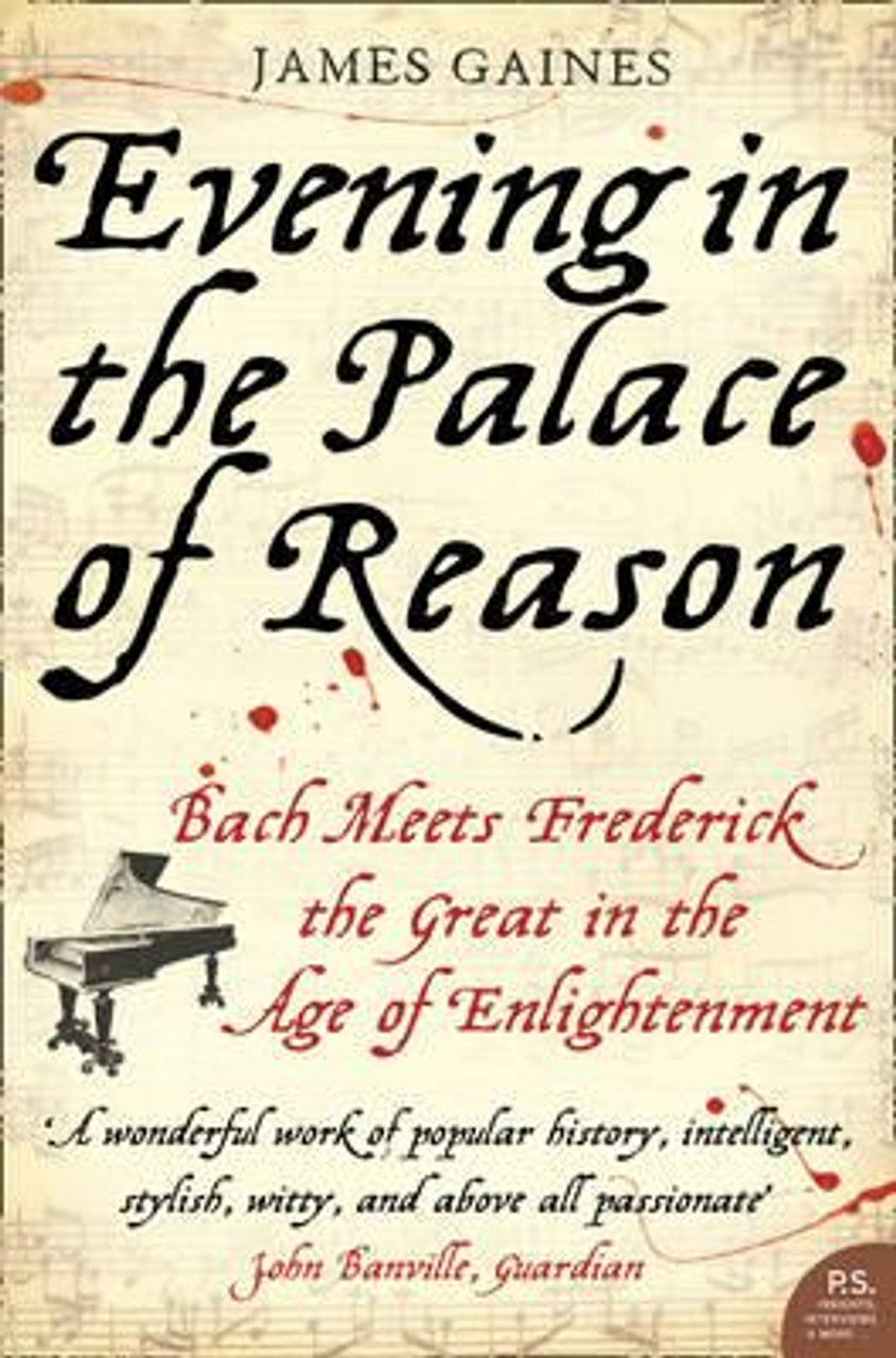 Gaines, James / Evening in the Palace of Reason : Bach Meets Frederick the Great in the Age of Enlightenment