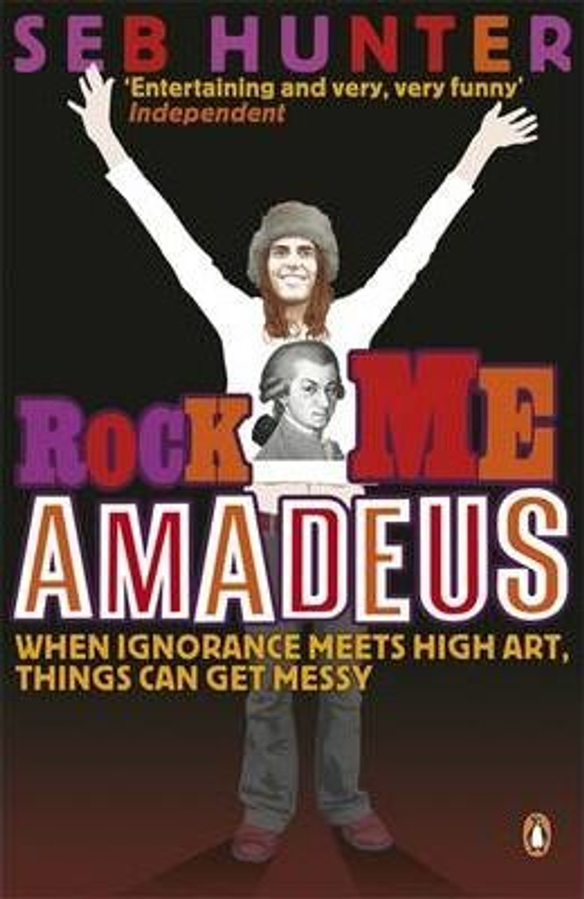 Hunter, Seb / Rock Me Amadeus : When Ignorance Meets High Art Things Can Get Messy
