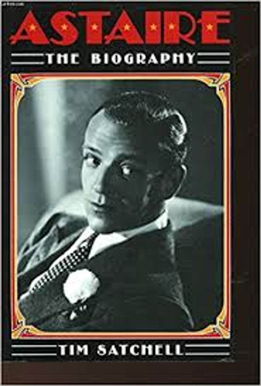 Satchell, Tim / Astaire : The Definitive Biography (Large Hardback)
