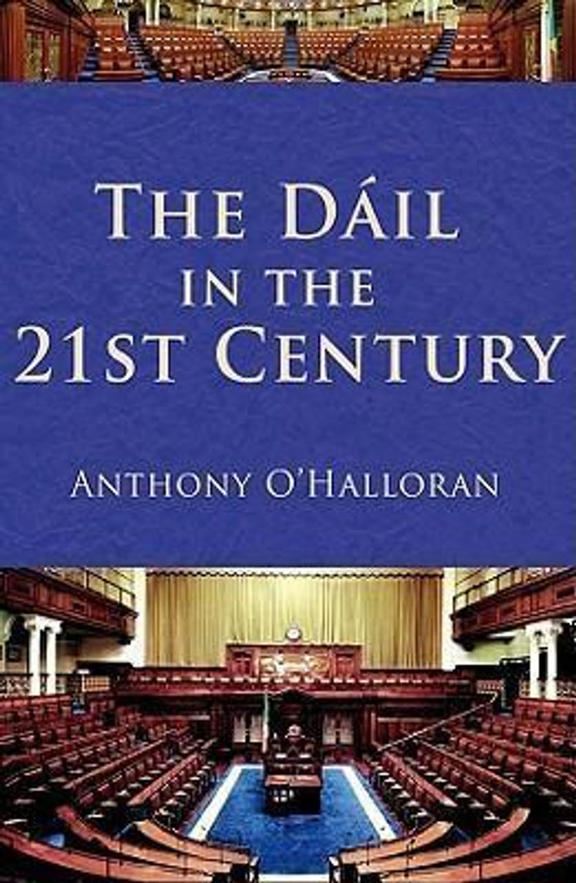 O'Halloran, Anthony / The Dail in the 21st Century (Large Hardback)