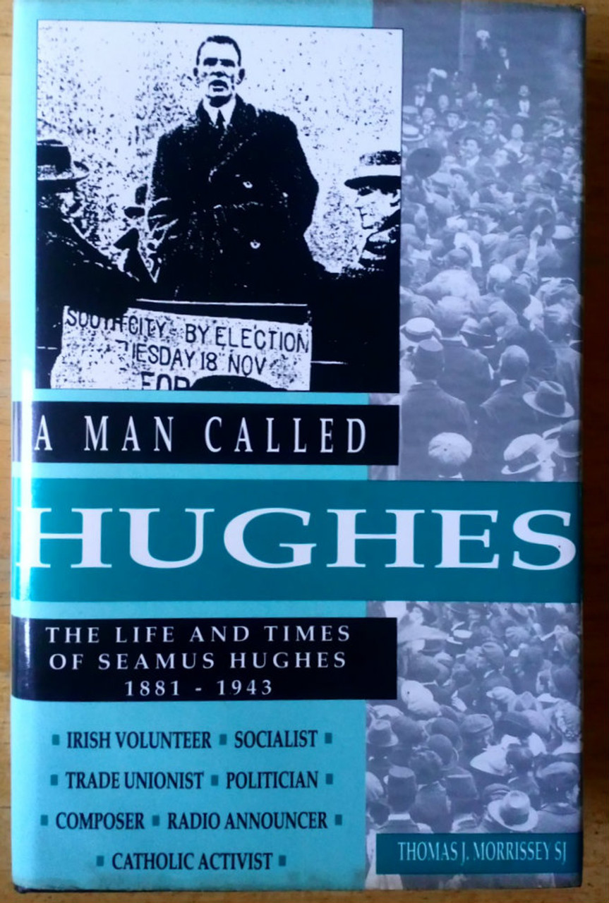 Mossissey, Thomas J - A Man Called Hughes: Life and times of Seamus Hughes, 1881-1943