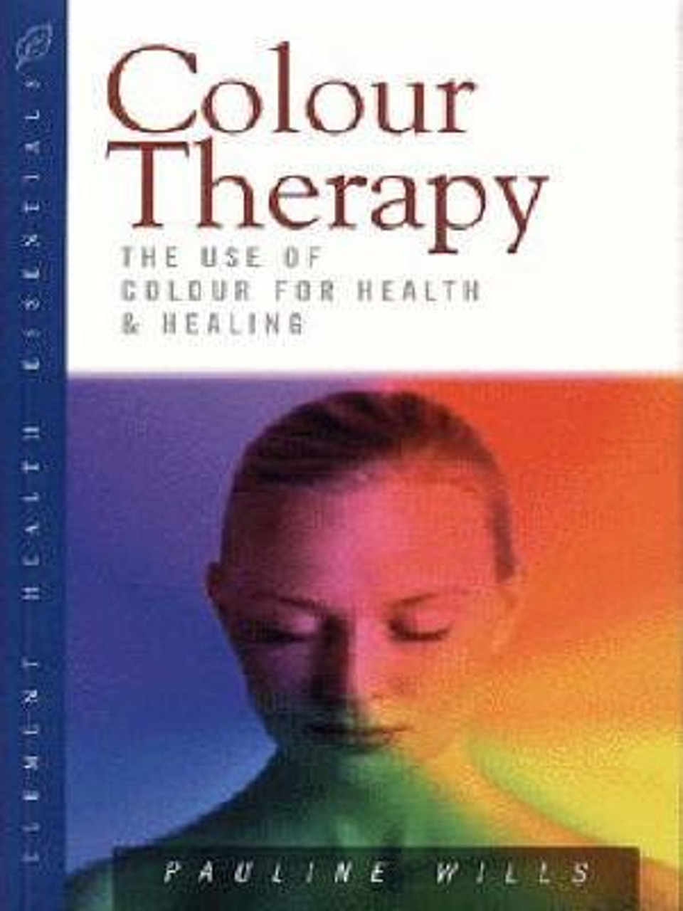 Wills, Pauline / Colour Therapy : The Use of Colour for Health and Healing (Medium Paperback)
