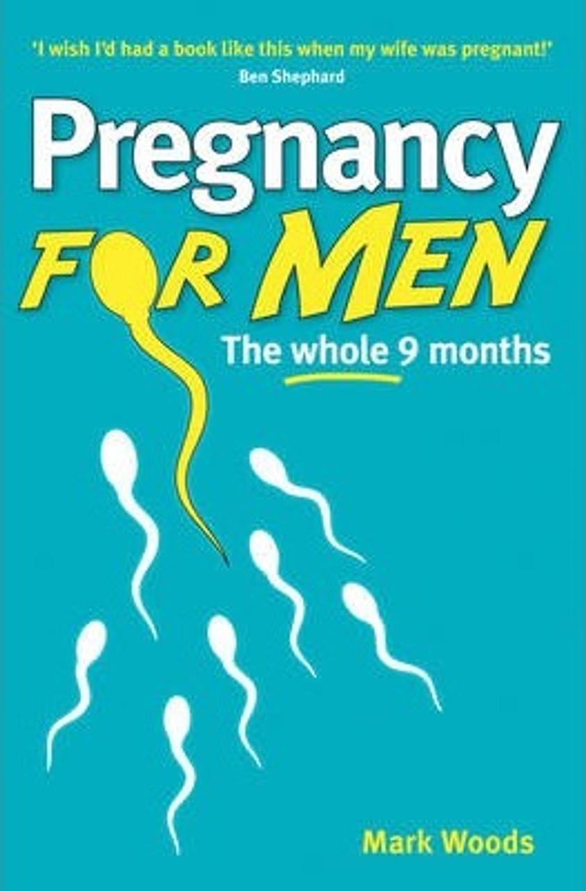 Woods, Mark / Pregnancy For Men (Revised Edition) : The whole nine months (Medium Paperback)