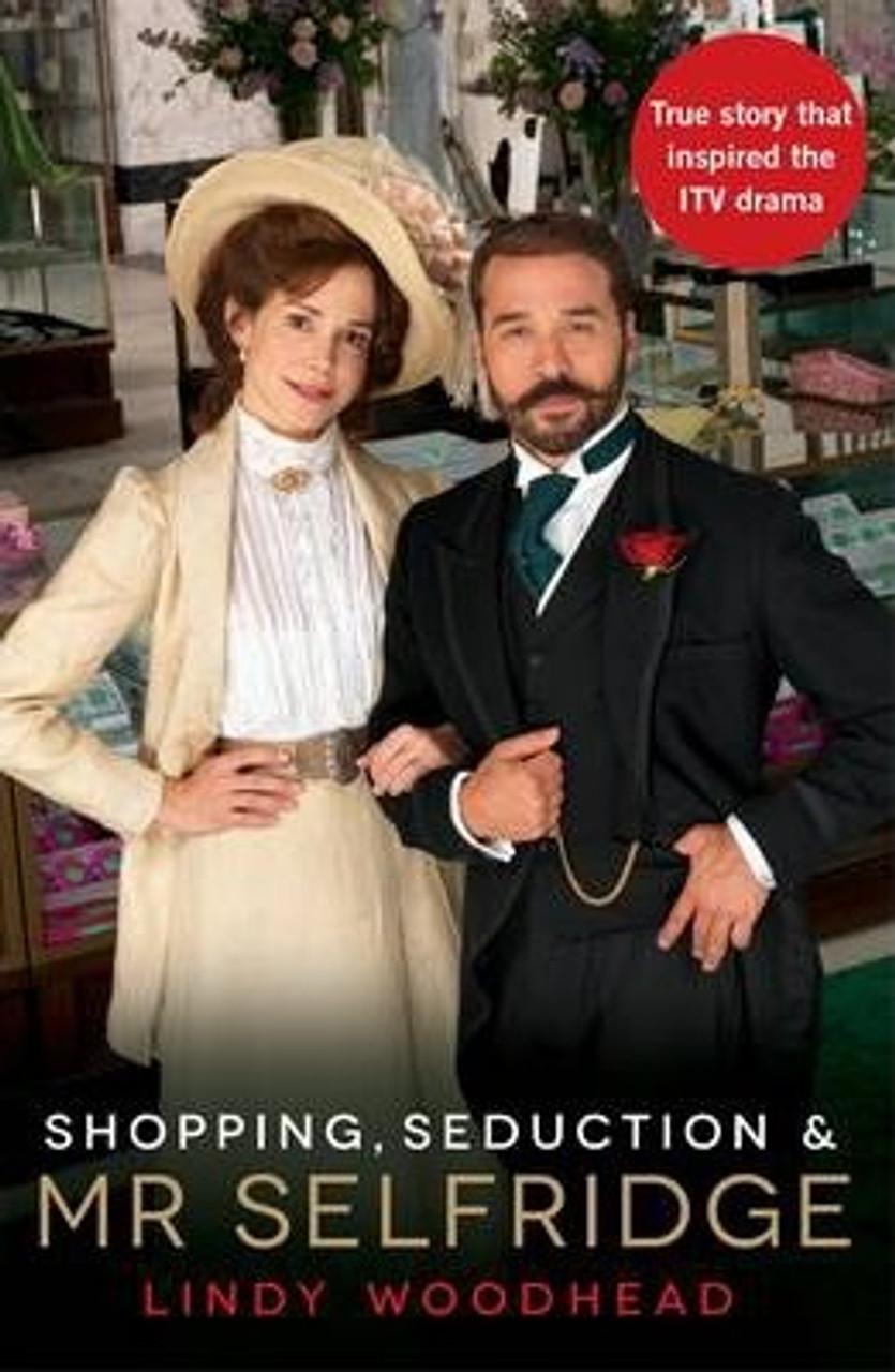Woodhead, Lindy / Shopping Seduction & Mr Selfridge