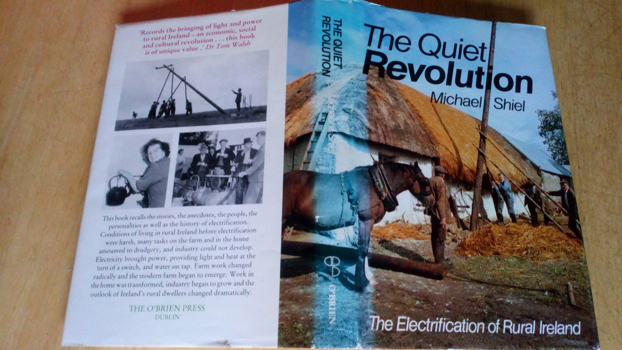 Shiel, Michael - The Quiet Revolution : The Electrification of Rural Ireland 1946-1976 - HB  1st Ed 1984 ESB