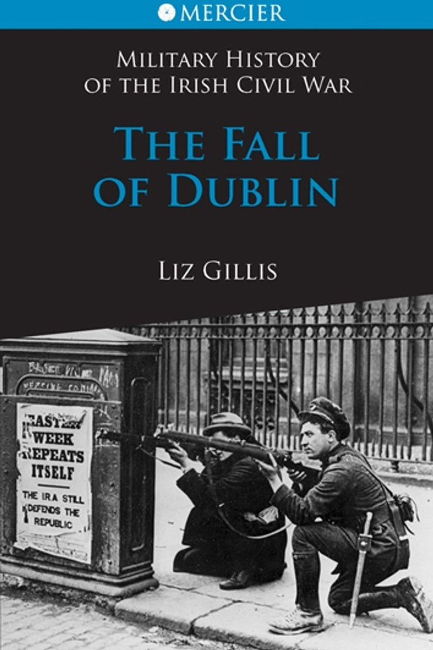 Gillis, Liz - The Fall of Dublin 1922 - Mercier History of the Irish Civil War - PB Brand New  2011