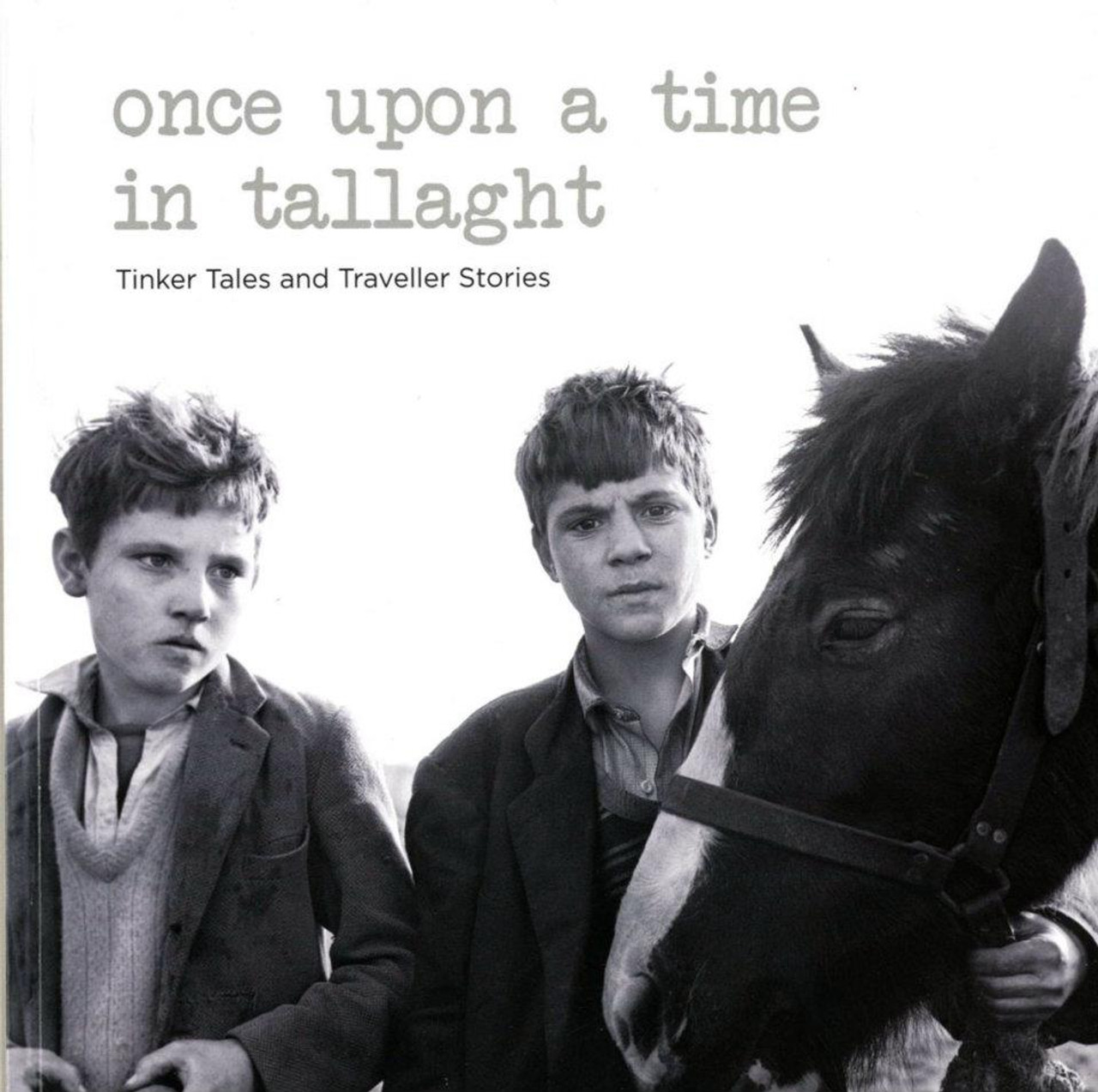 Ennis, Mervyn & MacWeeney, Alen - One Upon a time in Tallaght - Tinker Tales and Traveller Stories - PB photography 2012