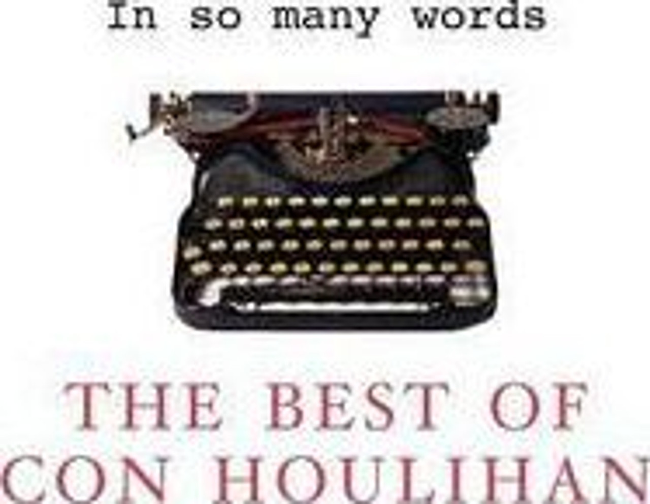 Houlihan, Con / In So Many Words : The Best of Con Houlihan (Medium Paperback)