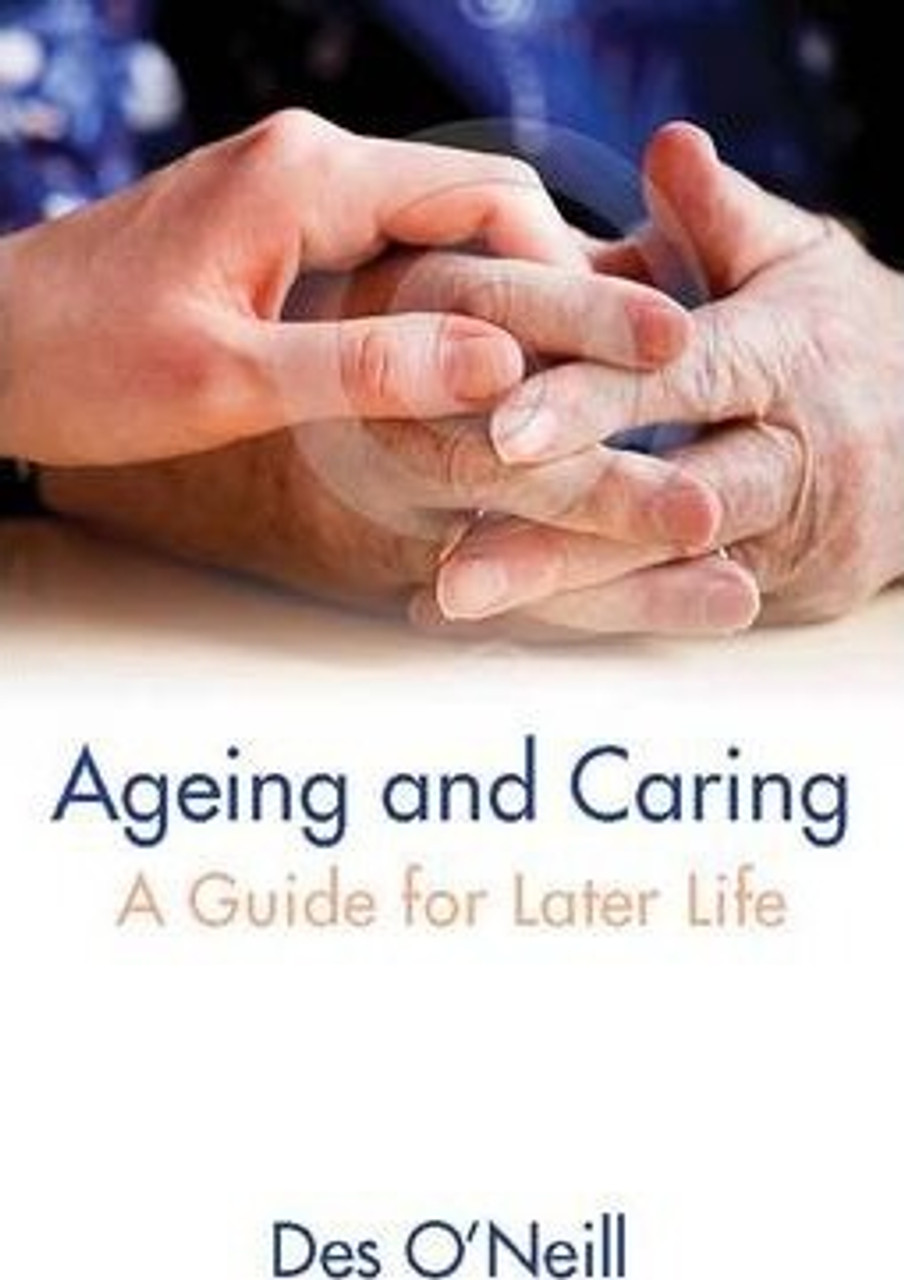O'Neill, Des / Ageing and Caring : A Guide for Later Life (Medium Paperback)