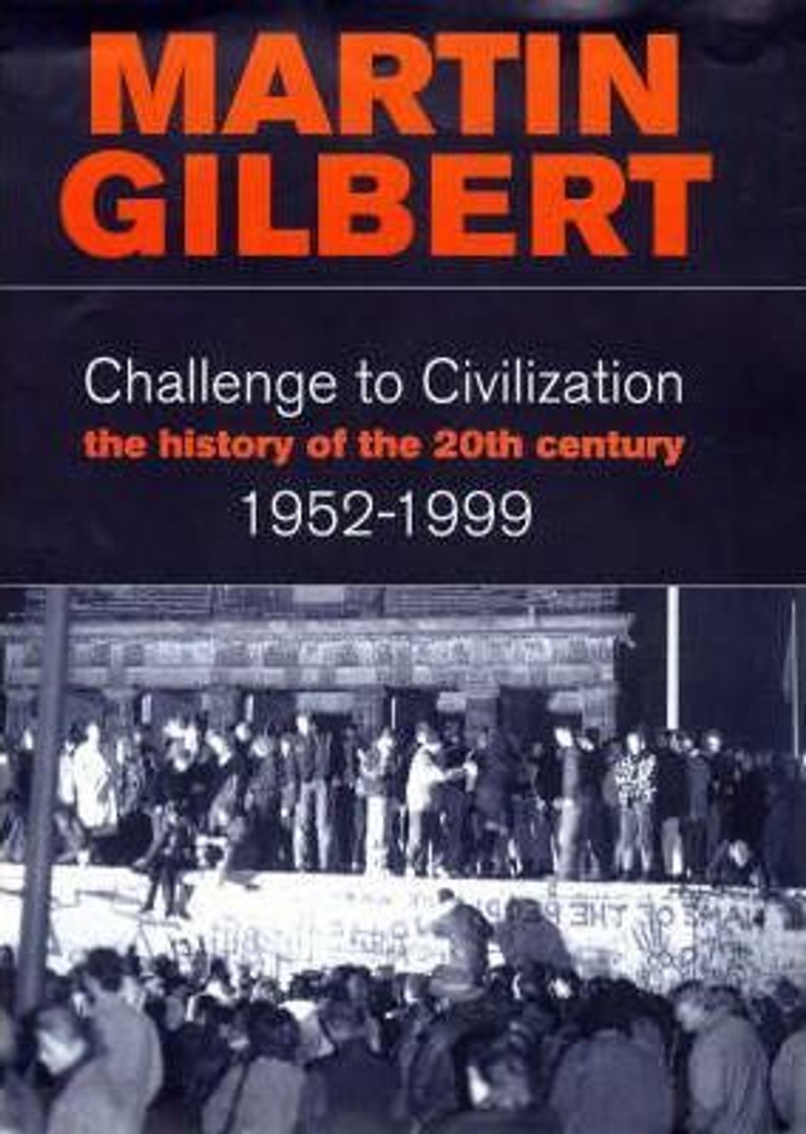 Gilbert, Martin - Challenge to Civilization A History of the 20th Century 1952-1999